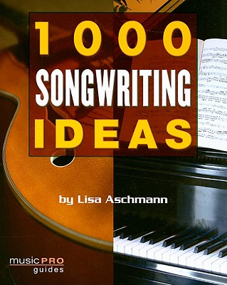 1000 Songwriting Ideas By Aschmann, Lisa